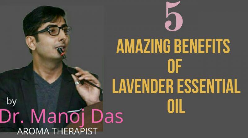 5 Amazing Benefits of LAVENDER ESSENTIAL OIL - By Dr. Manoj das