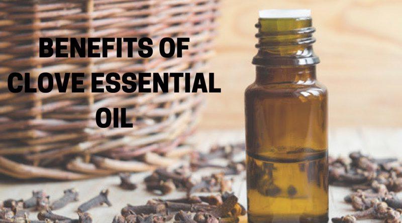 WONDERFUL BENEFITS OF CLOVE ESSENTIAL OIL